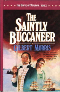 THE SAINTLY BUCCANEER: The House of Winslow, Book 5 by  Gilbert Morris - Hardcover - (1987.) - from Bookfever.com, IOBA and Biblio.co.nz