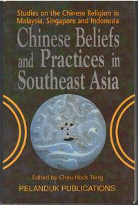 Chinese Beliefs and Practices in Southeast Asia Studies on the Chinese Religion in Malaysia, Singapore and Indonesia