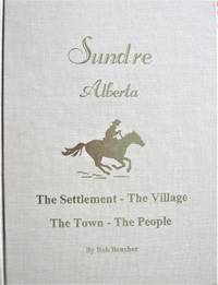 Sundre Alberta. the Settlement, the Village, the Town, the People