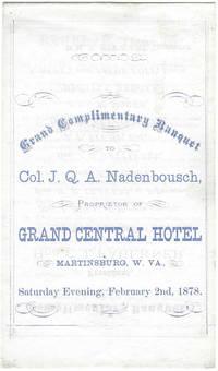 Grand Complementary Banquet to Col. J.Q.A. Nadenbousch, Proprietor of Grand Central Hotel, Martinsburg, W.VA. Saturday Evening, February 2nd, 1878