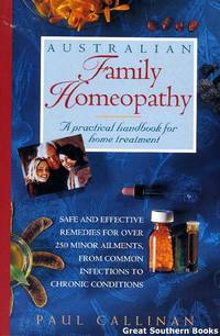 Australian Family Homeopathy: A Practical Handbook for Home Treatment by  Paul Callinan - Paperback - First Edition - 1995 - from Great Southern Books (SKU: 5726)