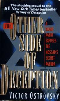 The Other Side of Deception A Rogue Agent Exposes the Mossad's Secret Agenda