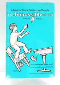 The Impossible Child in School--At Home: A Guide for Caring Teachers and Parents