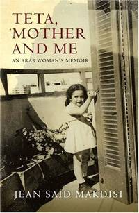 Teta, Mother and Me: An Arab Womans' Memoir