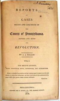 REPORTS OF CASES RULED AND ADJUDGED IN THE COURTS OF PENNSYLVANIA BEFORE AND SINCE THE REVOLUTION
