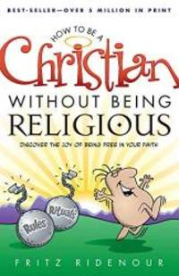 How to be a Christian Without Being Religious by Fritz Ridenour - Paperback - 2002-01-01 - from Books Express and Biblio.com