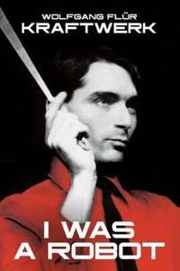 image of Kraftwerk: I Was A Robot