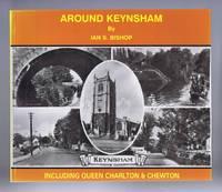 AROUND KEYNSHAM Including Queen Charlton & Chewton