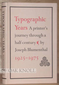 TYPOGRAPHIC YEARS, A PRINTER'S JOURNEY THROUGH A HALF-CENTURY by  Joseph Blumenthal - Hardcover - 1982 - from Oak Knoll Books/Oak Knoll Press (SKU: 58046)