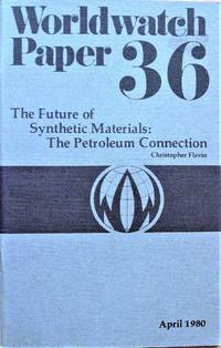 The Future of Synthetic Materials: the Petroleum Connection. Worldwatch Paper 36 by  Christopher Flavin - Paperback - First Edition - 1980 - from Ken Jackson (SKU: 255871)