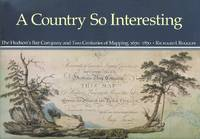image of A COUNTRY SO INTERESTING:  THE HUDSON'S BAY COMPANY AND TWO CENTURIES OF MAPPING, 1670-1870.