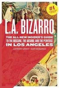 L. A. Bizarro : The Obscure, the Absurd, and the Perverse in Los Angeles