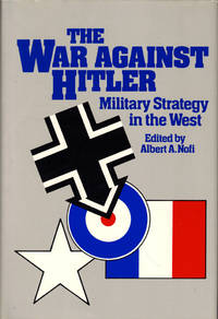 The War Against Hitler: Military Strategy in the West