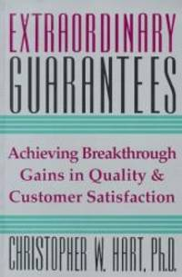 Extraordinary Guarantees : A New Way to Build Quality Throughout Your Company & Ensure...