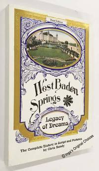 West Baden Springs: Legacy of Dreams - the Complete History in Script and Pictures, Third Edition