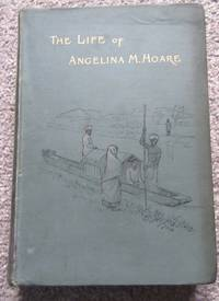 The Life of Angelina Margaret Hoare by Mrs. Walter M. Hoare & Her Sisters - First - 1894 - from greaves-leaves and Biblio.com