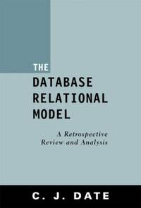 The Database Relational Model : A Retrospective Review and Analysis