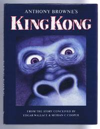 Anthony Browne's King Kong. From the story conceived by Edgar Wallace & Merian C Cooper