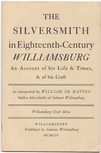 image of The Silversmith in Eighteenth-Century Williamsburg an Account of His Life _Times_of His Craft