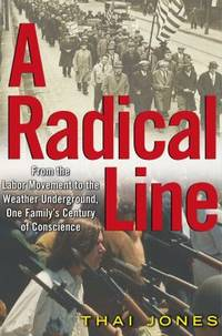A Radical Line : From the Labor Movement to the Weather Underground, One Family's Century of...
