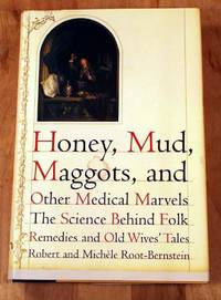 Honey, Mud, Maggots, And Other Medical Marvels: The Science Behind Folk Remedies And Old Wives'...