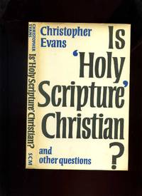 Is Holy Scripture Christian? And Other Questions by  Christopher Evans - First Edition - 1971 - from Roger Lucas Booksellers and Biblio.com