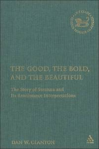 The Good, the Bold, and the Beautiful: The Story of Susanna and Its Renaissance Interpretations:...