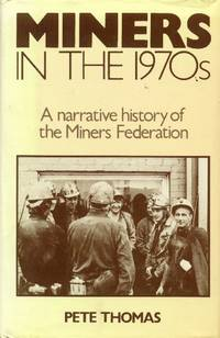 image of Miners in the 1970s; a Narrative History of the Miners Federation