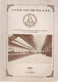L.N.W.R. and the M.D.& H.B. The History of the Dock Lines of Railway from the Records