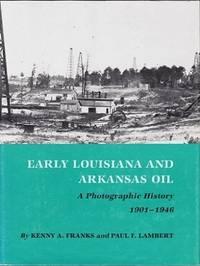 Early Louisiana and Arkansas Oil: A Photographic History 1901 - 1946