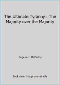 The Ultimate Tyranny : The Majority over the Majority