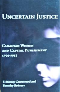Uncertain Justice. Canadian Women and Capital Punishment 1754-1953