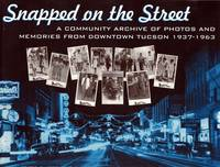 Snapped on the Street: A Community Archive of Photos and Memories from Downtown Tucson, 1937-1963