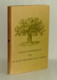 Texas Conference on Our Environmental Crisis Organized by the School of Architecture, The University of Texas, November 21, 22, and 23, 1965