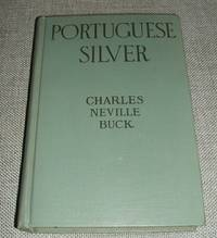 Portuguese Silver by Charles Neville Buck - 1st edition thus - 1925 - from biblioboy and Biblio.co.uk