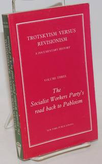Trotskyism versus revisionism, a documentary history Volume three: The Socialist Workers Party's road back to Pabloism by  ed  Cliff - Paperback - 1974 - from Bolerium Books Inc., ABAA/ILAB and Biblio.com
