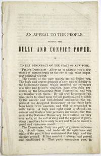 AN APPEAL TO THE PEOPLE AGAINST THE BULLY AND CONVICT POWER. TO THE DEMOCRACY OF THE STATE OF NEW YORK