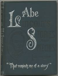 "Abraham Lincoln's Stories and Speeches. Including ""Early Life Stories"".. by  Abraham. Edited by J.B. McClure LINCOLN - Hardcover - 1899 - from Between the Covers- Rare Books, Inc. ABAA (SKU: 397222)"