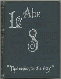 "Abraham Lincoln's Stories and Speeches. Including ""Early Life Stories"".."