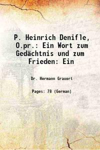 P. Heinrich Denifle, O.pr.: Ein Wort zum Ged�chtnis und zum Frieden: Ein 1906 [Hardcover]