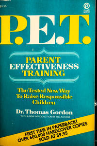 PET. Parent Effectiveness Training: The Tested New Way P. E.