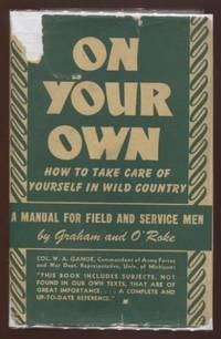 On Your Own: How to take care of yourself in wild country. A manual for  Field and service men.