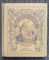 THE ONLY TRUE MOTHER GOOSE MELODIES.  AN EXACT REPRODUCTION OF THE TEXT AND ILLUSTRATIONS OF THE ORIGINAL EDITION PUBLISHED AND COPYRIGHTED IN BOSTON IN THE YEAR 1833 BY MUNROE & FRANCIS.