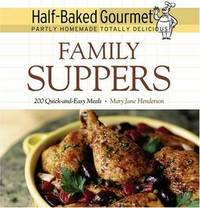 Half-Baked Gourmet : Family Suppers