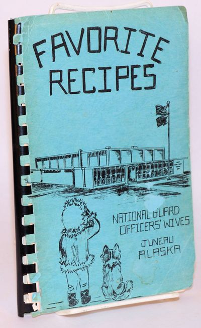 Juneau, Alaska: National Guard Officers' Wives, . Unpaginated cookbook, mimeographed pages, edgeworn...