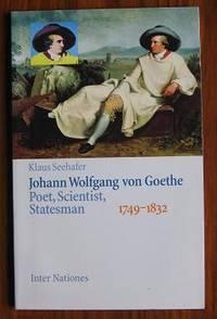 Johann Wolfgang von Goethe: Poet, Scientist, Statesman 1749-1832