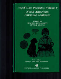 North American Parasitic Zoonoses (World Class Parasites) by Edited by Dennis J. Richardson and Peter J. Krause - First Edition - 2003 - from Dale Steffey Books (SKU: 006888)