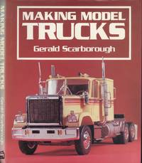 Making Model Trucks : And Other Commercial Vehicles by  Gerald Scarborough - 1st Edition - 1980 - from Dereks Transport Books and Biblio.co.uk