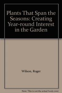 Plants That Span the Seasons: Creating Year-round Interest in the Garden