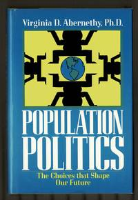 Population Politics: The Choices That Shape Our Future by  Virginia D Abernethy - Signed First Edition - 1993 - from Granada Bookstore  (Member IOBA) (SKU: 003799)